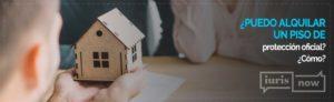¿Es posible alquilar un piso de protección oficial?